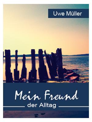 Mein Freund Der Alltag 19 Uwe Müller Erzählt